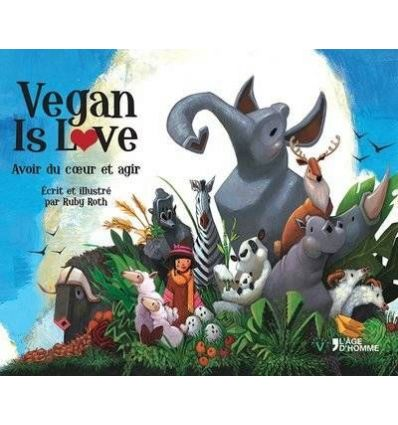 Vegan is love - Ruby Roth - L'Age d'homme